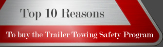 Top Ten Reasons To Buy The Trailer Towing Safety Program